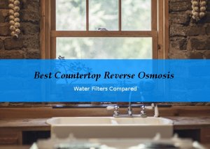Review of the Best Coutertop Reverse Osmosis Water Filters